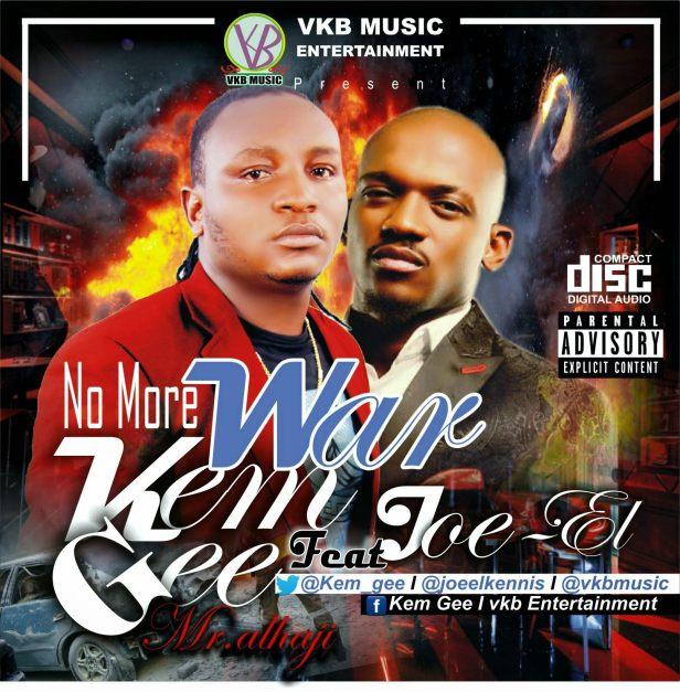 KEM GEE FT JOE-EL - NO MORE WAR BY VKB MUSIC1