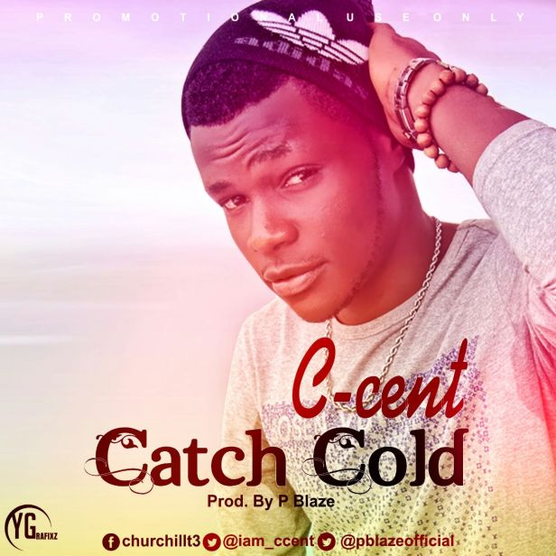 C-Cent - CATCH COLD (Produced By P Blaze)